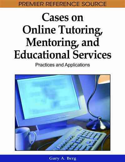 Information Science Publishing Cases on Online Tutoring, Mentoring, and Educational Services: Practices and Applications by Berg, Gary A. [Hardcover] at Sears.com