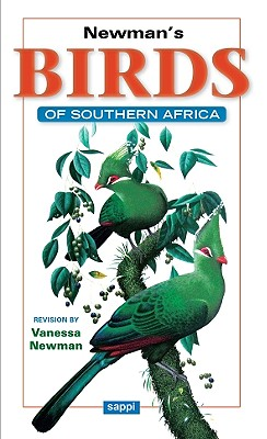 Newman's Birds of Southern Africa By Newman, Kenneth/ Newman, Vanessa (CON)/ Peacock, Faansie (CON)